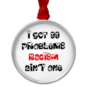 i_got_99_problems_racism_aint_one_ornament-rde7f3bd486434402b46ad7e4f1f1febb_x7s2s_8byvr_324